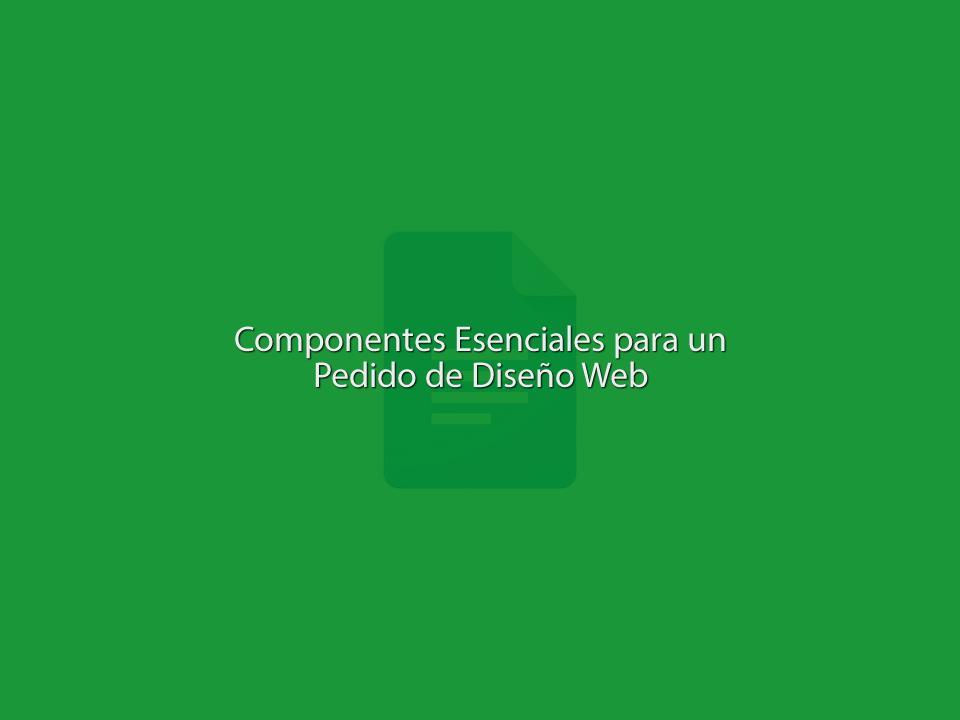 Componentes Esenciales para un Pedido de Diseño Web