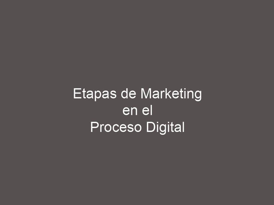 Etapas de Marketing en el Proceso Digital
